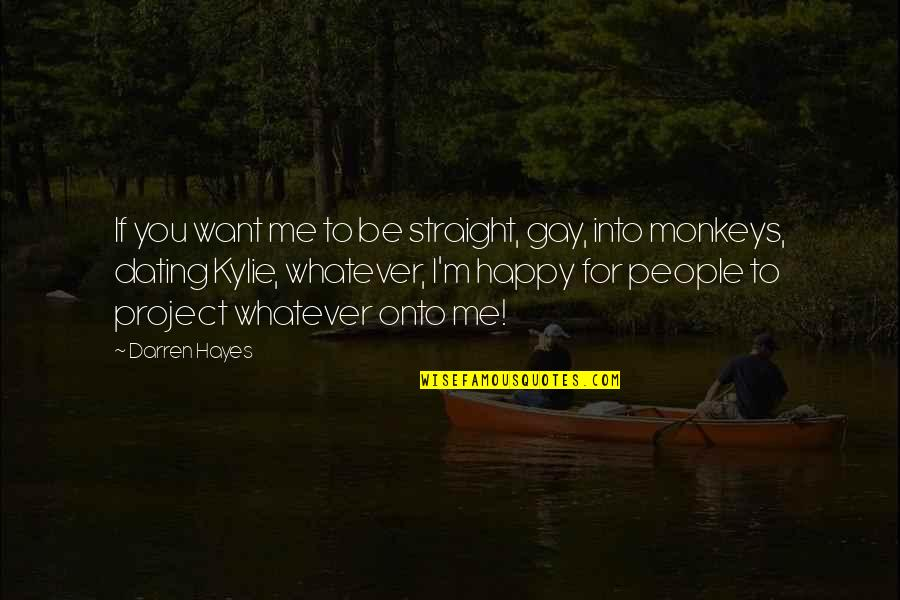 I'm Happy To Be Me Quotes By Darren Hayes: If you want me to be straight, gay,