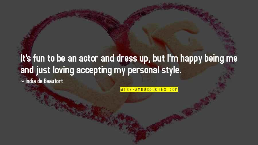I'm Happy To Be Me Quotes By India De Beaufort: It's fun to be an actor and dress