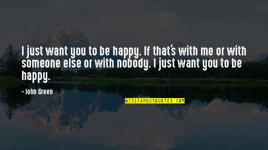 I'm Happy To Be Me Quotes By John Green: I just want you to be happy. If