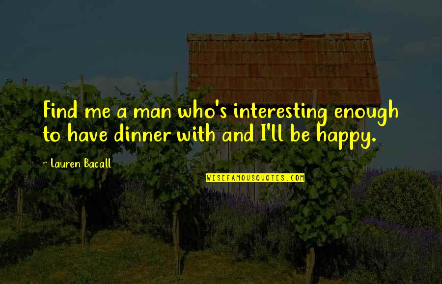 I'm Happy To Be Me Quotes By Lauren Bacall: Find me a man who's interesting enough to