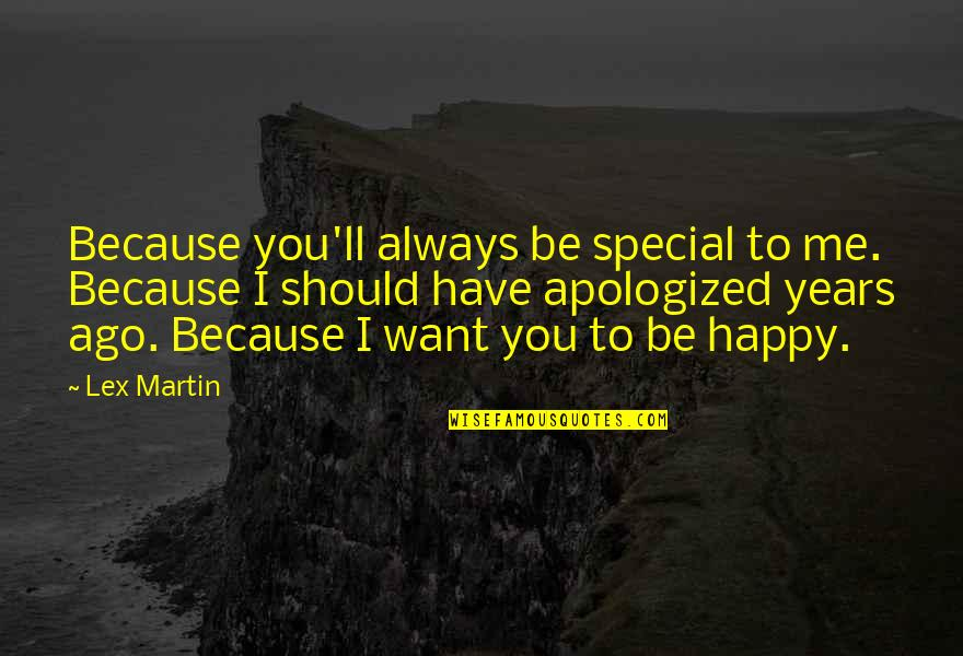 I'm Happy To Be Me Quotes By Lex Martin: Because you'll always be special to me. Because
