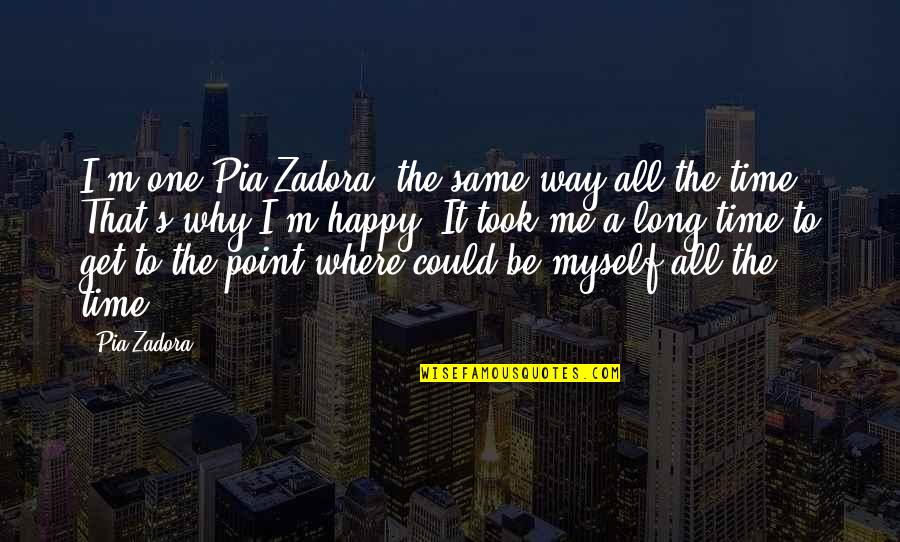 I'm Happy To Be Me Quotes By Pia Zadora: I'm one Pia Zadora, the same way all