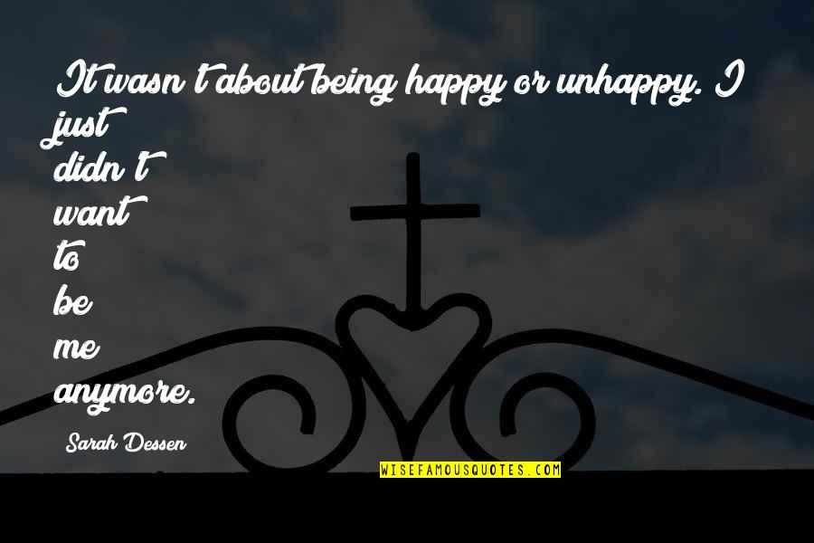 I'm Happy To Be Me Quotes By Sarah Dessen: It wasn't about being happy or unhappy. I