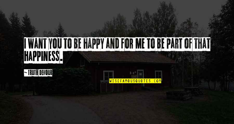 I'm Happy To Be Me Quotes By Truth Devour: I want you to be happy and for