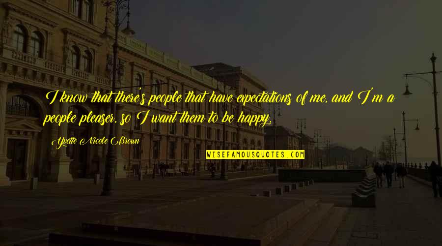 I'm Happy To Be Me Quotes By Yvette Nicole Brown: I know that there's people that have expectations
