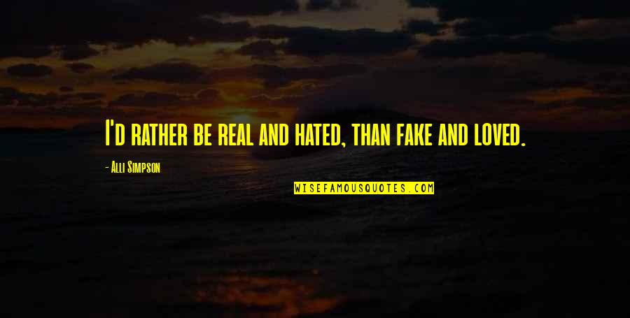 I'm Hated Quotes By Alli Simpson: I'd rather be real and hated, than fake
