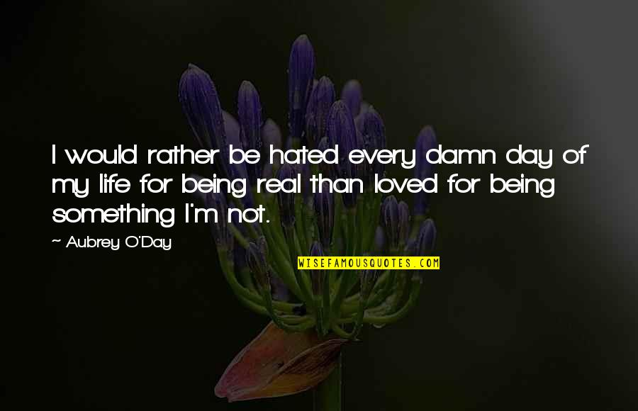 I'm Hated Quotes By Aubrey O'Day: I would rather be hated every damn day
