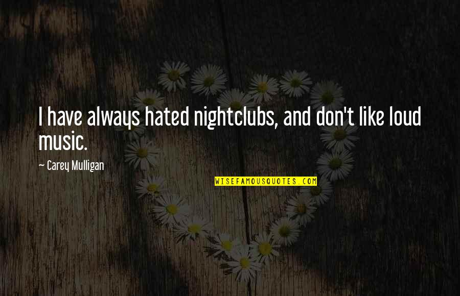I'm Hated Quotes By Carey Mulligan: I have always hated nightclubs, and don't like