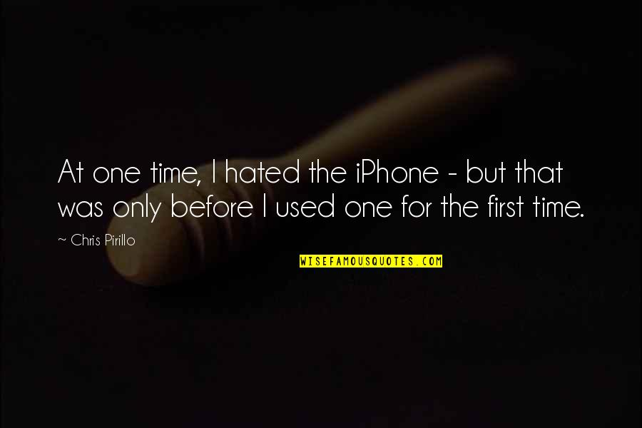 I'm Hated Quotes By Chris Pirillo: At one time, I hated the iPhone -