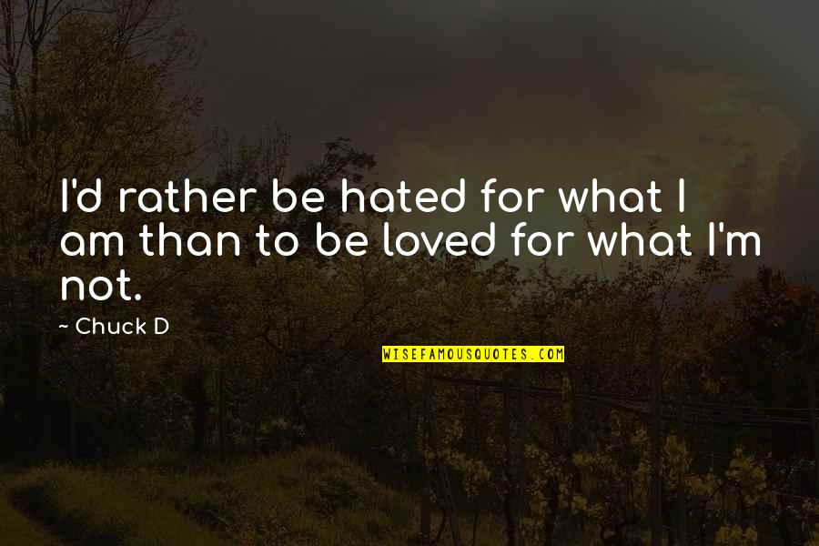 I'm Hated Quotes By Chuck D: I'd rather be hated for what I am