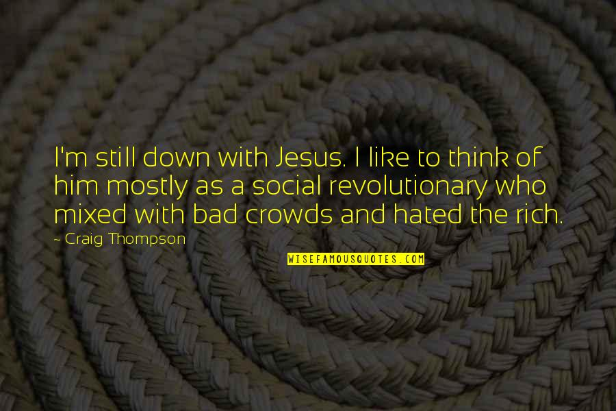 I'm Hated Quotes By Craig Thompson: I'm still down with Jesus. I like to