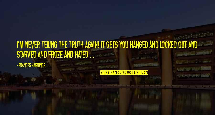 I'm Hated Quotes By Frances Hardinge: I'm never telling the truth again! It gets