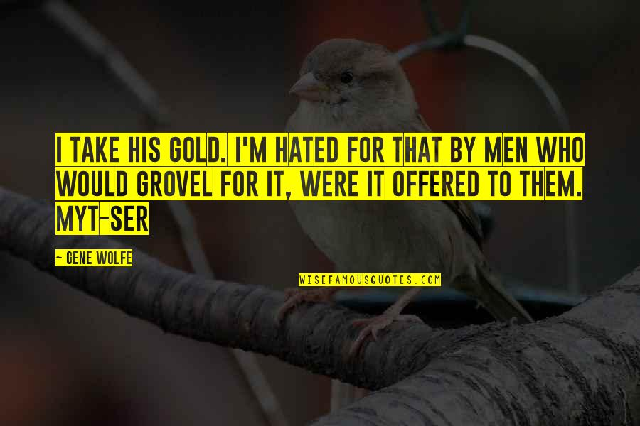 I'm Hated Quotes By Gene Wolfe: I take his gold. I'm hated for that