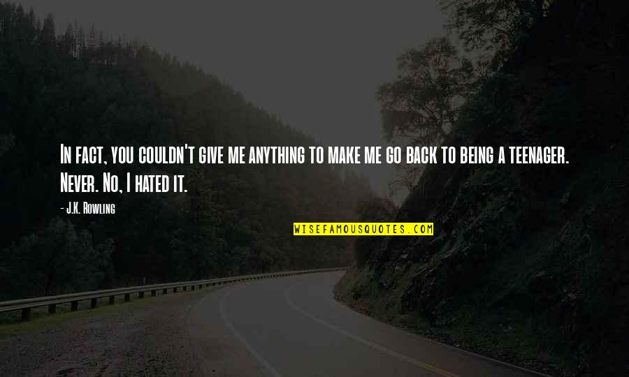 I'm Hated Quotes By J.K. Rowling: In fact, you couldn't give me anything to