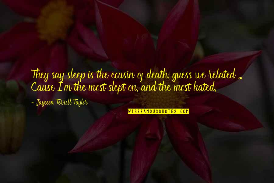 I'm Hated Quotes By Jayceon Terrell Taylor: They say sleep is the cousin of death,