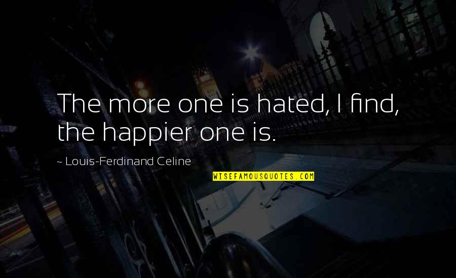 I'm Hated Quotes By Louis-Ferdinand Celine: The more one is hated, I find, the
