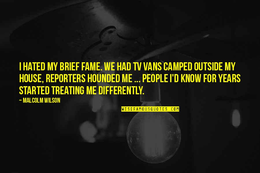 I'm Hated Quotes By Malcolm Wilson: I hated my brief fame. We had TV
