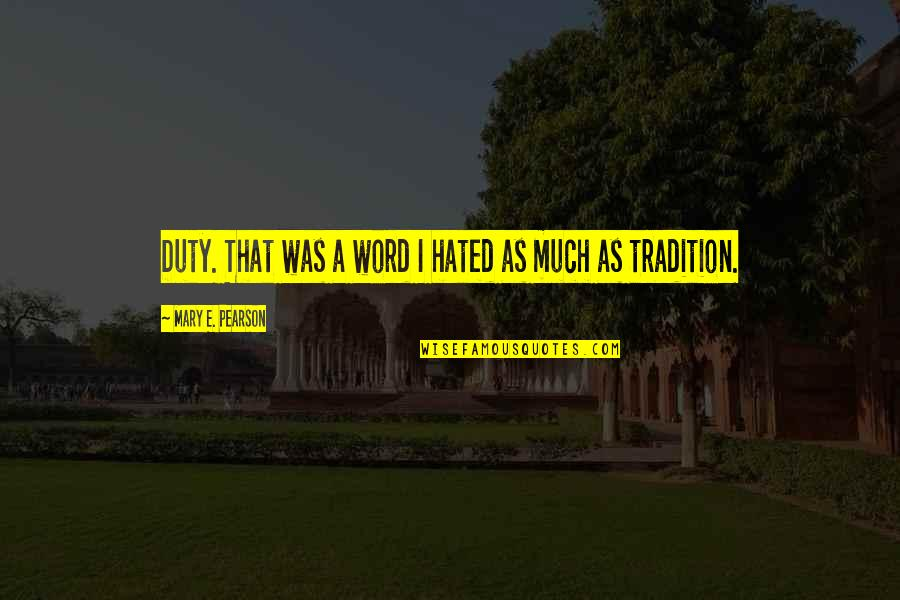 I'm Hated Quotes By Mary E. Pearson: Duty. That was a word I hated as