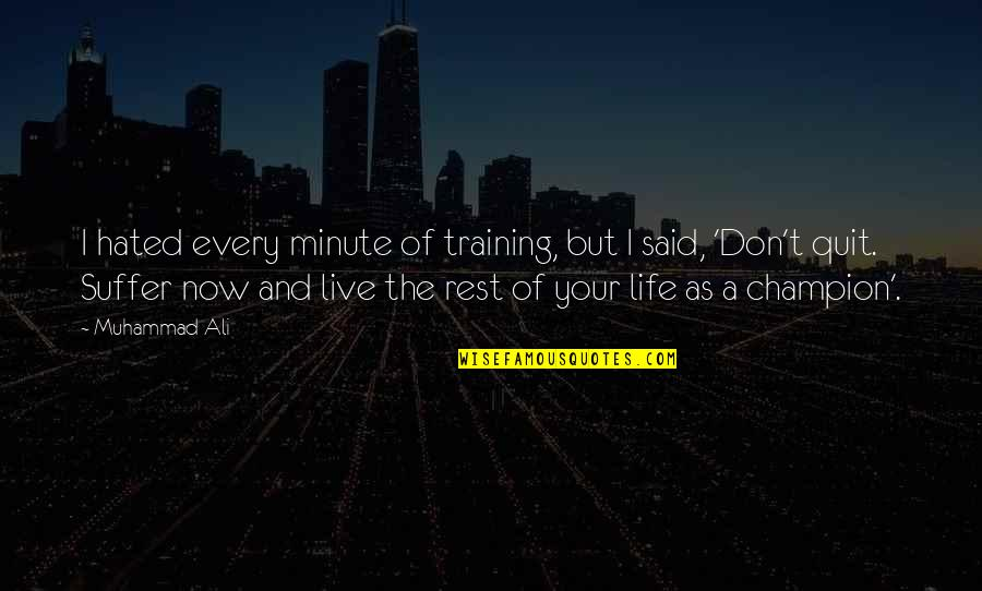I'm Hated Quotes By Muhammad Ali: I hated every minute of training, but I