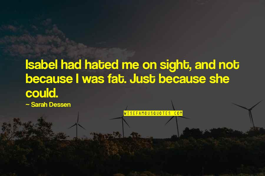 I'm Hated Quotes By Sarah Dessen: Isabel had hated me on sight, and not