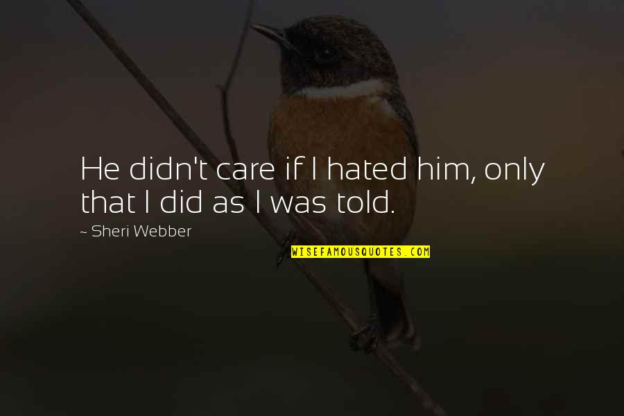 I'm Hated Quotes By Sheri Webber: He didn't care if I hated him, only