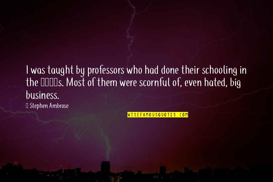 I'm Hated Quotes By Stephen Ambrose: I was taught by professors who had done