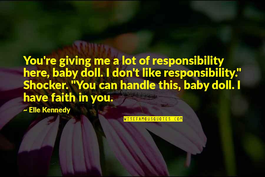 I'm Here For You Baby Quotes By Elle Kennedy: You're giving me a lot of responsibility here,