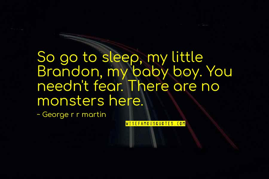 I'm Here For You Baby Quotes By George R R Martin: So go to sleep, my little Brandon, my