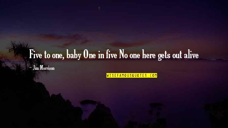 I'm Here For You Baby Quotes By Jim Morrison: Five to one, baby One in five No