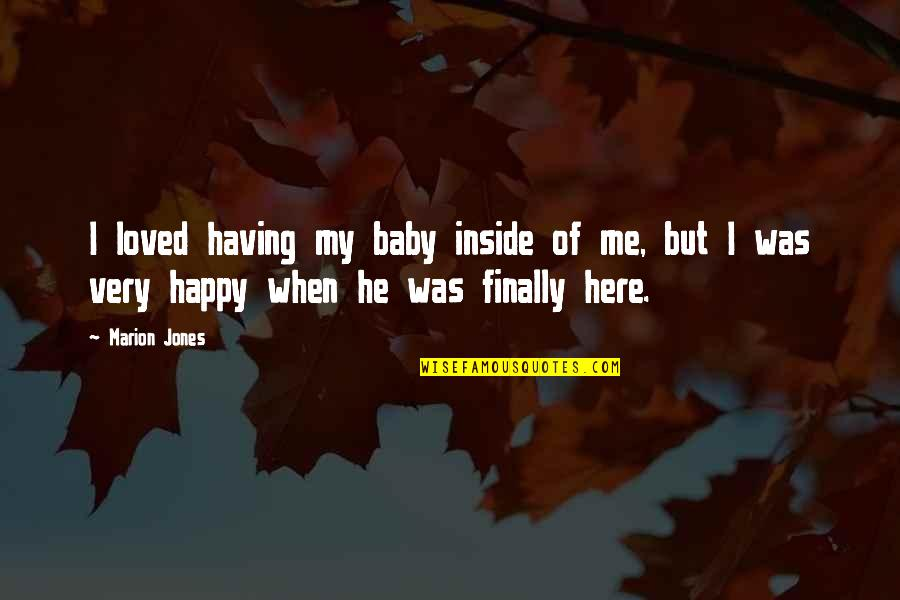 I'm Here For You Baby Quotes By Marion Jones: I loved having my baby inside of me,