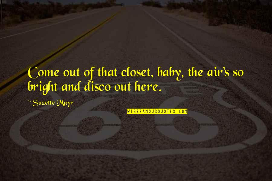 I'm Here For You Baby Quotes By Suzette Mayr: Come out of that closet, baby, the air's
