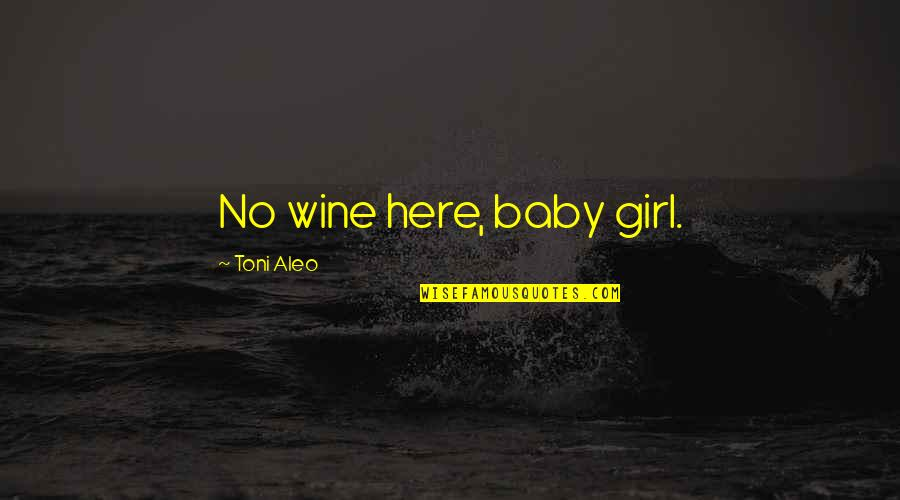 I'm Here For You Baby Quotes By Toni Aleo: No wine here, baby girl.