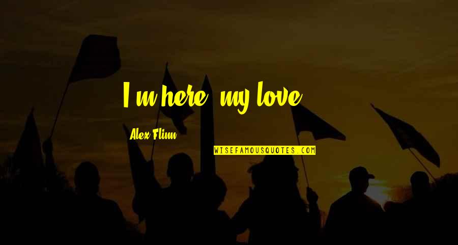"""I'm Here Quotes By Alex Flinn: I'm here, my love,""""..."""