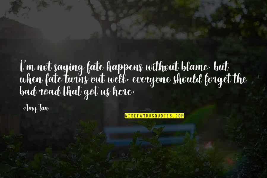 I'm Here Quotes By Amy Tan: I'm not saying fate happens without blame. but