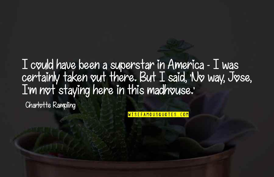 I'm Here Quotes By Charlotte Rampling: I could have been a superstar in America