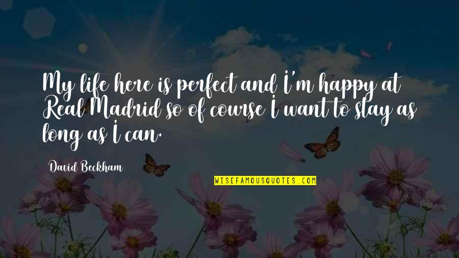 I'm Here Quotes By David Beckham: My life here is perfect and I'm happy