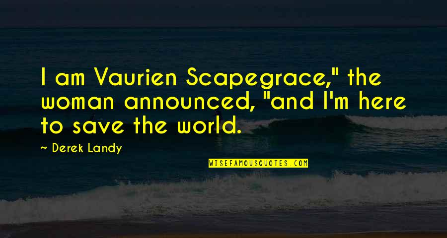 """I'm Here Quotes By Derek Landy: I am Vaurien Scapegrace,"""" the woman announced, """"and"""