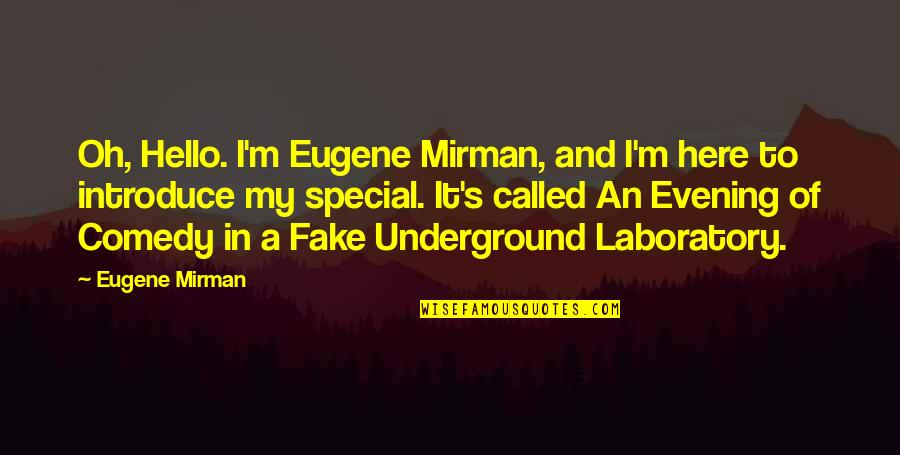 I'm Here Quotes By Eugene Mirman: Oh, Hello. I'm Eugene Mirman, and I'm here