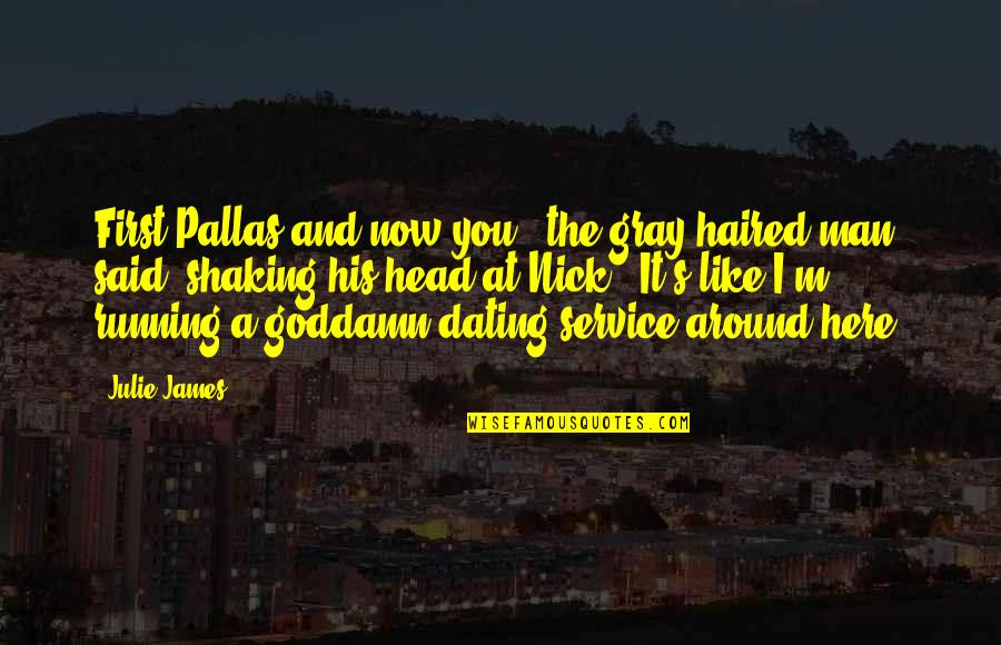 """I'm Here Quotes By Julie James: First Pallas and now you,"""" the gray-haired man"""