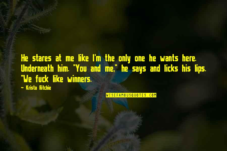 I'm Here Quotes By Krista Ritchie: He stares at me like I'm the only