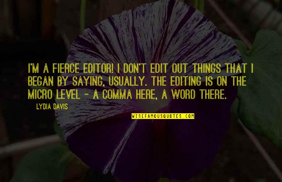 I'm Here Quotes By Lydia Davis: I'm a fierce editor! I don't edit out
