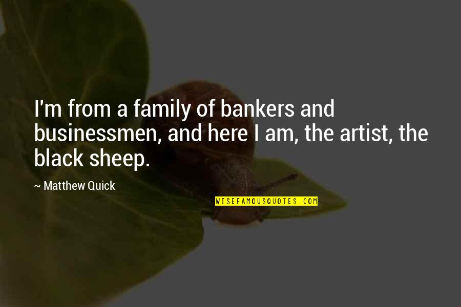 I'm Here Quotes By Matthew Quick: I'm from a family of bankers and businessmen,