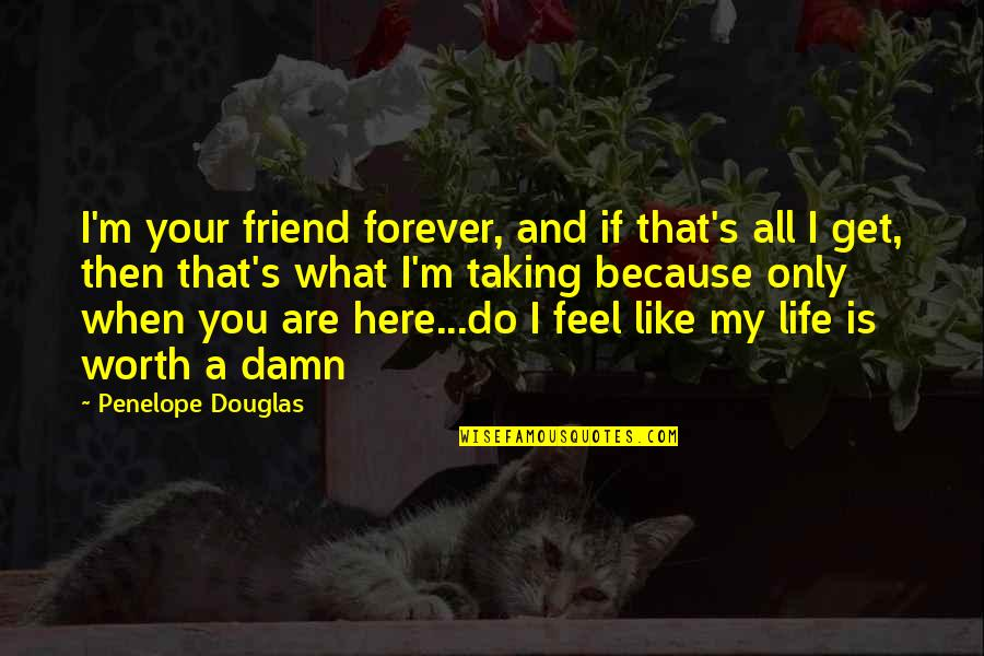I'm Here Quotes By Penelope Douglas: I'm your friend forever, and if that's all