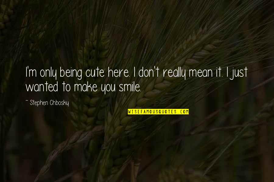 I'm Here Quotes By Stephen Chbosky: I'm only being cute here. I don't really
