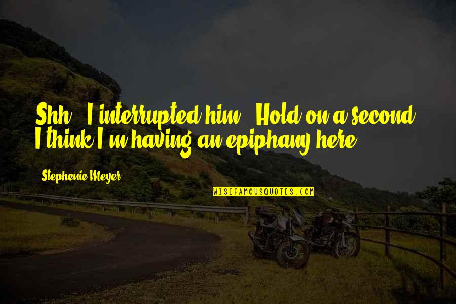 """I'm Here Quotes By Stephenie Meyer: Shh,"""" I interrupted him. """"Hold on a second."""