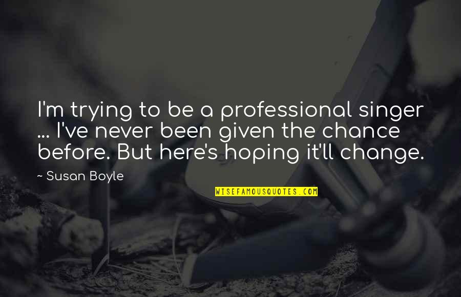 I'm Here Quotes By Susan Boyle: I'm trying to be a professional singer ...