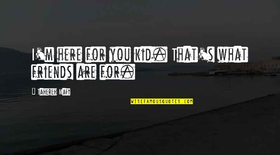 I'm Here Quotes By Tahereh Mafi: I'm here for you kid. That's what friends