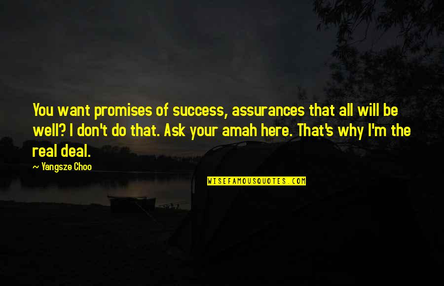 I'm Here Quotes By Yangsze Choo: You want promises of success, assurances that all