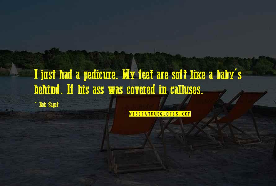 I'm His Baby Quotes By Bob Saget: I just had a pedicure. My feet are