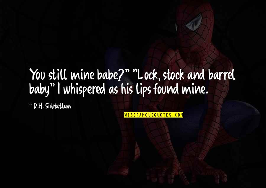"""I'm His Baby Quotes By D.H. Sidebottom: You still mine babe?"""" """"Lock, stock and barrel"""